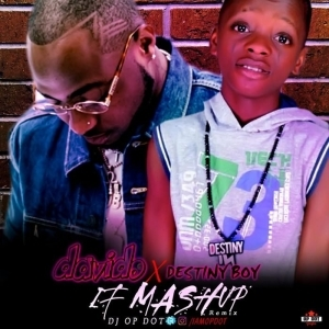 DJ OP Dot - IF Mashup Ft. Davido x Destiny Boy